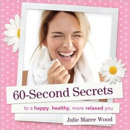 60-Second Secrets: To a Happy, Healthy, More Relaxed You
