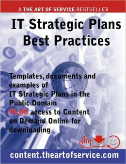IT Strategic Plans Best Practices - Templates, Documents and Examples of IT Strategic Plans in the Public Domain. PLUS access to content.theartofserv... for downloading.