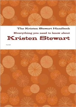 The Kristen Stewart Handbook - Everything You Need To Know About Kristen Stewart