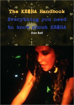 The Ke$Ha Handbook - Everything You Need To Know About Ke$Ha