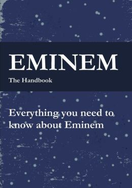 The Eminem Handbook - Everything You Need To Know About Eminem