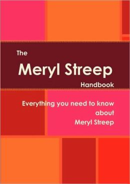 The Meryl Streep Handbook - Everything You Need To Know About Meryl Streep