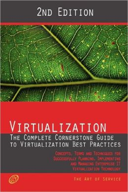 Virtualization - The Complete Cornerstone Guide To Virtualization Best Practices