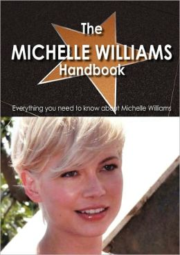 The Michelle Williams Handbook - Everything You Need To Know About Michelle Williams