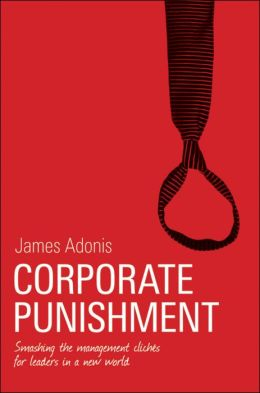 Corporate Punishment: Smashing the Management Clichs for Leaders in a New World