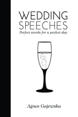 Wedding Speeches: Perfect Words for a Perfect Day