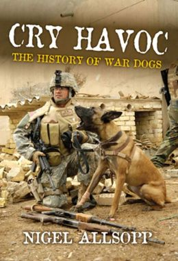 Cry Havoc: The History of War Dogs