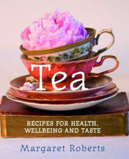 Tea: Recipes for Health Wellbeing and Taste