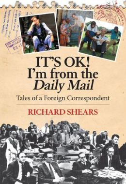 It's Ok! I'm From the Daily Mail: Tales of a Foreign Correspondent