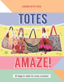 Totes Amaze: 25 Bags to Make for Every Occasion