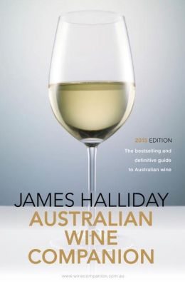 James Halliday's Australian Wine Companion 2015: The Bestselling and Definitive Guide to Australian Wine