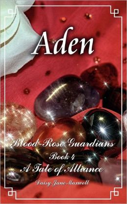 Aden: Blood-Rose Guardians, Book 4: a Tale of Alliance