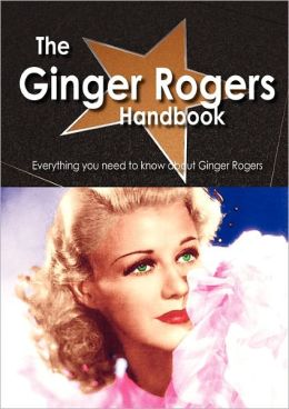The Ginger Rogers Handbook - Everything You Need To Know About Ginger Rogers