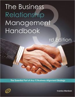 The Business Relationship Management Handbook - The Business Guide To Relationship Management; The Essential Part Of Any It/Business Alignment Strategy - Third Edition