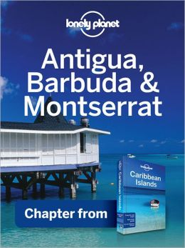 Lonely Planet Antigua, Barbuda & Montserrat: Chapter from Caribbean Islands Travel Guide