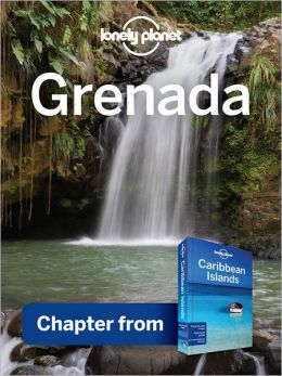 Lonely Planet Grenada: Chapter from Caribbean Islands Travel Guide