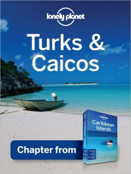 Lonely Planet Turks & Caicos: Chapter from Caribbean Islands Travel Guide