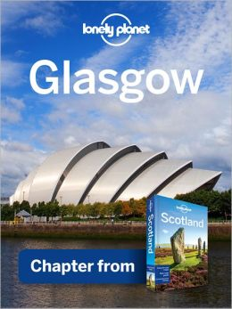 Lonely Planet Glasgow: Chapter from Scotland Travel Guide