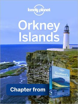 Lonely Planet Orkney Islands: Chapter from Scotland's Highlands & Islands Travel Guide