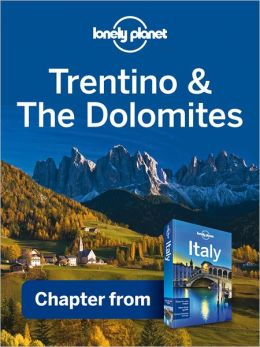 Lonely Planet Trentino: Alto Adige: Chapter from Italy Travel Guide