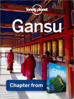 Lonely Planet Gansu: Chapter from China Travel Guide