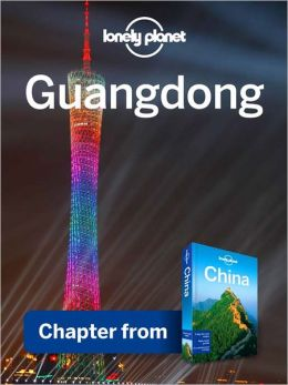 Lonely Planet Guangdong: Chapter from China Travel Guide