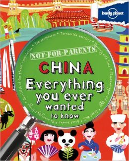 Lonely Planet Not for Parents China: Everything You Ever Wanted to Know