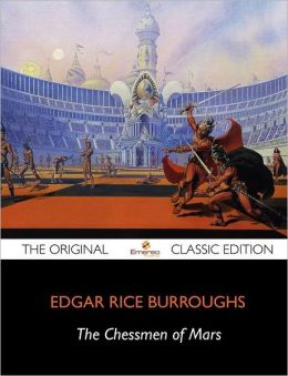 The Chessmen of Mars - The Original Classic Edition
