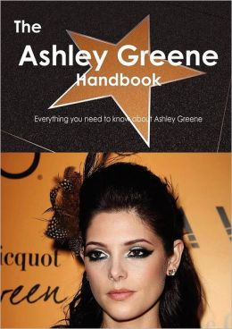 The Ashley Greene Handbook - Everything you need to know about Ashley Greene
