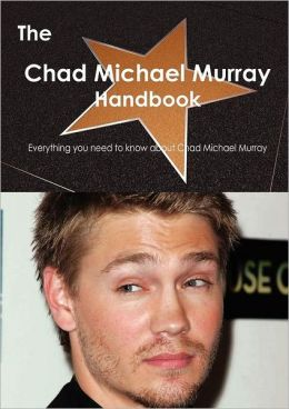 The Chad Michael Murray Handbook - Everything You Need to Know about Chad Michael Murray