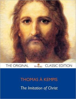 The Imitation of Christ - The Original Classic Edition