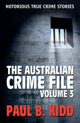 The Australian Crime File 3: Notorious True Crime Stories