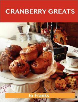 Cranberry Greats: Delicious Cranberry Recipes, the Top 100 Cranberry Recipes