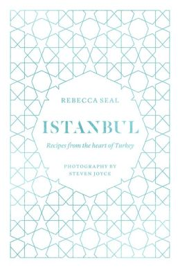 Istanbul: Recipes from the heart of Turkey