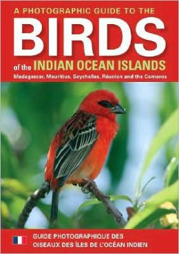 Photographic Guide to the Birds of the Indian Ocean Islands: Madagascar, Mauritius, Seychelles, Reunion and the Comoros