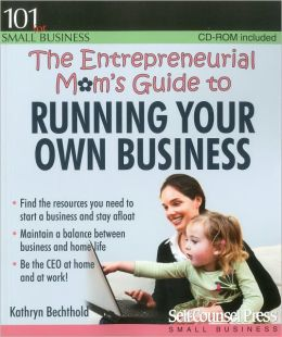 The Entrepreneurial Mom's Guide to Running Your Own Business [With CDROM]