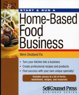 Start & Run a Home-Based Food Business: Turn your kitchen into a business.