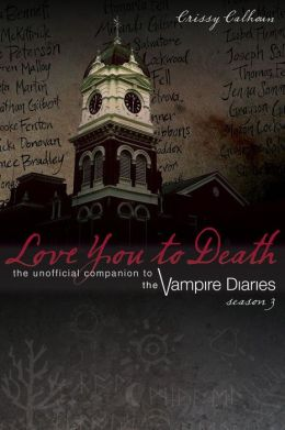 Love You to Death - Season 3: The Unofficial Companion to The Vampire Diaries