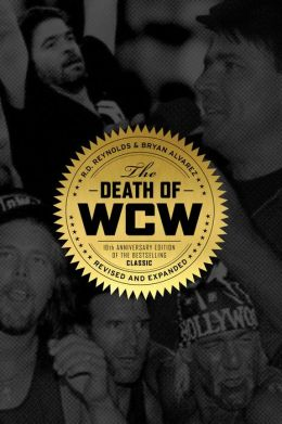 The Death of WCW: 10th Anniversary Edition of the Bestselling Classic -- Revised and Expanded