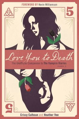 Love You to Death -- Season 5: The Unofficial Companion to The Vampire Diaries