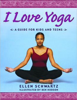 I Love Yoga: A Guide For Kids and Teens