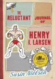 Book Cover Image. Title: The Reluctant Journal of Henry K. Larsen, Author: Susin Nielsen