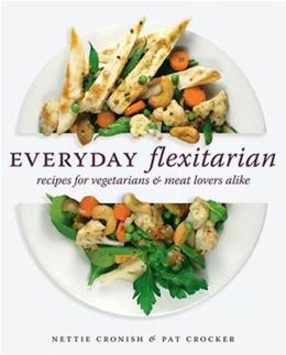 Everyday Flexitarian: Recipes for Vegetarians and Meat lovers alike