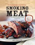 Book Cover Image. Title: Smoking Meat:  The Essential Guide to Real Barbecue, Author: Jeff Phillips