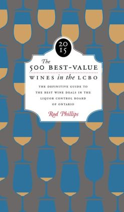 The 500 Best-Value Wines in the LCBO 2015: The definitive Guide to the Best Wine Deals in the Liquor Control Board of Ontario