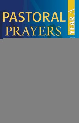 Pastoral Prayers to Share Year A: Prayers of the people for each Sunday of the church year
