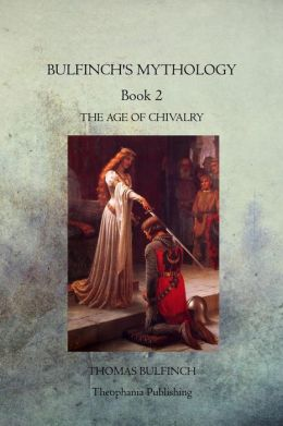 Bulfinch's Mythology Book 2: The Age of Chivalry