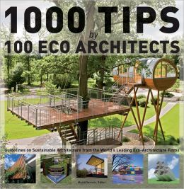 1000 Tips by 100 Eco Architects: Guidelines on Sustainable Architecture from the World's Leading Eco-Architecture Firms