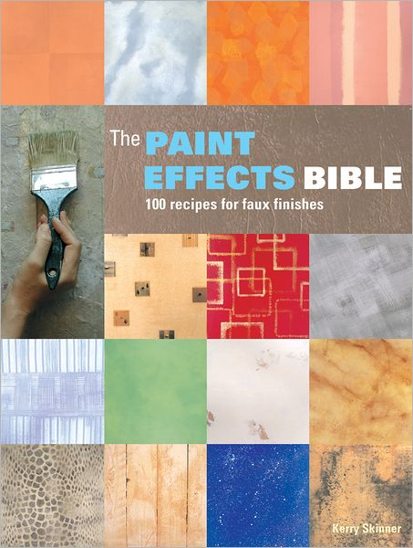 The Paint Effects Bible: 100 Recipes for Faux Finishes