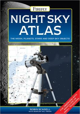 Night Sky Atlas: The Moon, Planets, Stars and Deep Sky Objects
